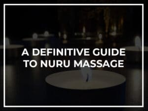 A Definitive Guide to Nuru Massage