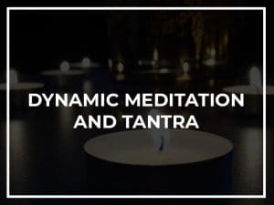 Dynamic meditation and tantra
