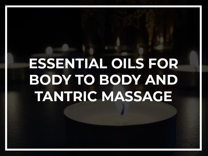 essential oils for both body to body and tantric massage