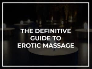 The Definitive Guide To Erotic Massage