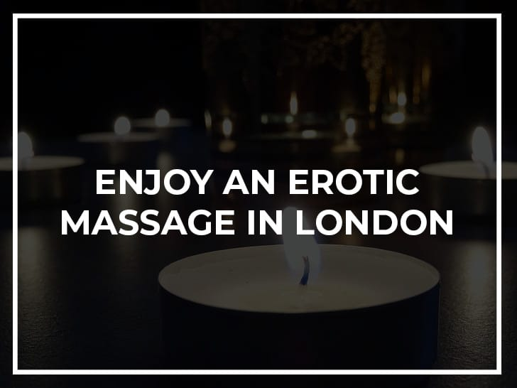 enjoy an erotic massage in london