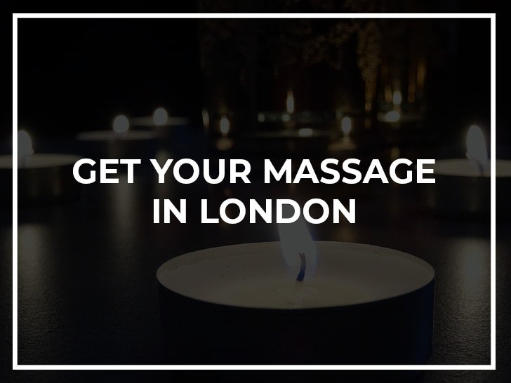 Get your Massage in London